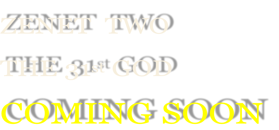 ZENET  TWO THE 31st GOD COMING SOON